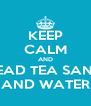 KEEP CALM AND READ TEA SAND AND WATER - Personalised Poster A4 size