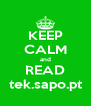 KEEP CALM and READ tek.sapo.pt - Personalised Poster A4 size