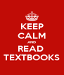 KEEP CALM AND READ  TEXTBOOKS - Personalised Poster A4 size