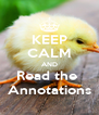 KEEP CALM AND Read the  Annotations - Personalised Poster A4 size