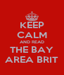 KEEP CALM AND READ THE BAY AREA BRIT - Personalised Poster A4 size