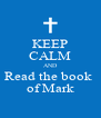 KEEP CALM AND Read the book  of Mark - Personalised Poster A4 size