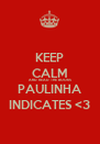 KEEP CALM AND READ THE BOOKS PAULINHA INDICATES <3 - Personalised Poster A4 size