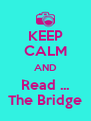 KEEP CALM AND Read ... The Bridge - Personalised Poster A4 size