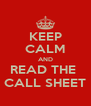 KEEP CALM AND READ THE  CALL SHEET - Personalised Poster A4 size