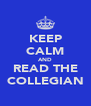 KEEP CALM AND READ THE COLLEGIAN - Personalised Poster A4 size