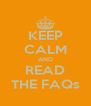 KEEP CALM AND READ THE FAQs - Personalised Poster A4 size