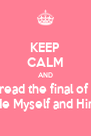 KEEP CALM AND read the final of  Me Myself and Him - Personalised Poster A4 size