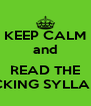 KEEP CALM and  READ THE FUCKING SYLLABUS - Personalised Poster A4 size