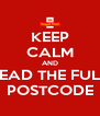 KEEP CALM AND READ THE FULL POSTCODE - Personalised Poster A4 size