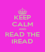 KEEP CALM AND READ THE IREAD - Personalised Poster A4 size