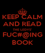 KEEP CALM AND READ THE LEDYS' FUC#@ING BOOK - Personalised Poster A4 size
