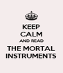 KEEP CALM AND READ THE MORTAL INSTRUMENTS - Personalised Poster A4 size