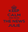 KEEP CALM AND READ THE NEWS JULIE - Personalised Poster A4 size
