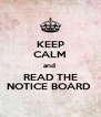 KEEP CALM and  READ THE NOTICE BOARD  - Personalised Poster A4 size