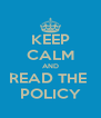 KEEP CALM AND READ THE  POLICY - Personalised Poster A4 size