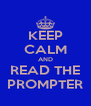KEEP CALM AND READ THE PROMPTER - Personalised Poster A4 size
