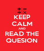 KEEP CALM AND READ THE QUESION - Personalised Poster A4 size