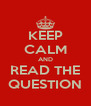 KEEP CALM AND READ THE QUESTION - Personalised Poster A4 size