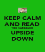 KEEP CALM AND READ THE QUIBBLER UPSIDE DOWN - Personalised Poster A4 size