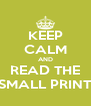 KEEP CALM AND READ THE SMALL PRINT - Personalised Poster A4 size