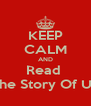 KEEP CALM AND Read  The Story Of US - Personalised Poster A4 size