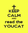 KEEP CALM AND read the YOUCAT - Personalised Poster A4 size