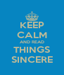 KEEP CALM AND READ THINGS SINCERE - Personalised Poster A4 size
