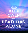 KEEP CALM AND READ THIS  ALONE  - Personalised Poster A4 size