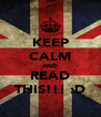 KEEP CALM AND READ THIS!!! :D - Personalised Poster A4 size