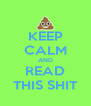 KEEP CALM AND READ THIS SHIT - Personalised Poster A4 size