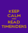 KEEP CALM AND READ TIMERIDERS - Personalised Poster A4 size
