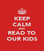 KEEP CALM AND READ TO OUR KIDS - Personalised Poster A4 size