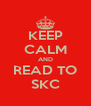 KEEP CALM AND READ TO SKC - Personalised Poster A4 size