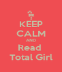 KEEP CALM AND Read  Total Girl - Personalised Poster A4 size