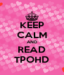 KEEP CALM AND READ TPOHD - Personalised Poster A4 size