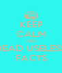 KEEP CALM AND READ USELESS FACTS - Personalised Poster A4 size
