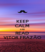KEEP CALM AND READ VITOR FRAZÃO - Personalised Poster A4 size