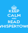 KEEP CALM AND READ WHISPERTOWN - Personalised Poster A4 size