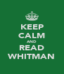 KEEP CALM AND READ WHITMAN - Personalised Poster A4 size