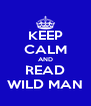 KEEP CALM AND READ WILD MAN - Personalised Poster A4 size