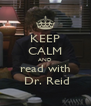 KEEP CALM AND read with  Dr. Reid - Personalised Poster A4 size