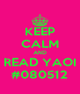 KEEP CALM AND READ YAOI #080512 - Personalised Poster A4 size
