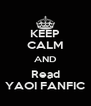 KEEP CALM AND Read YAOI FANFIC - Personalised Poster A4 size