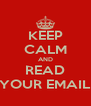 KEEP CALM AND READ YOUR EMAIL - Personalised Poster A4 size