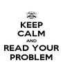 KEEP CALM AND READ YOUR PROBLEM - Personalised Poster A4 size