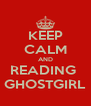 KEEP CALM AND READING  GHOSTGIRL - Personalised Poster A4 size