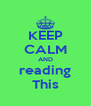 KEEP CALM AND reading This - Personalised Poster A4 size