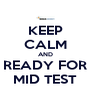 KEEP CALM AND READY FOR MID TEST - Personalised Poster A4 size