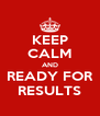 KEEP CALM AND READY FOR RESULTS - Personalised Poster A4 size